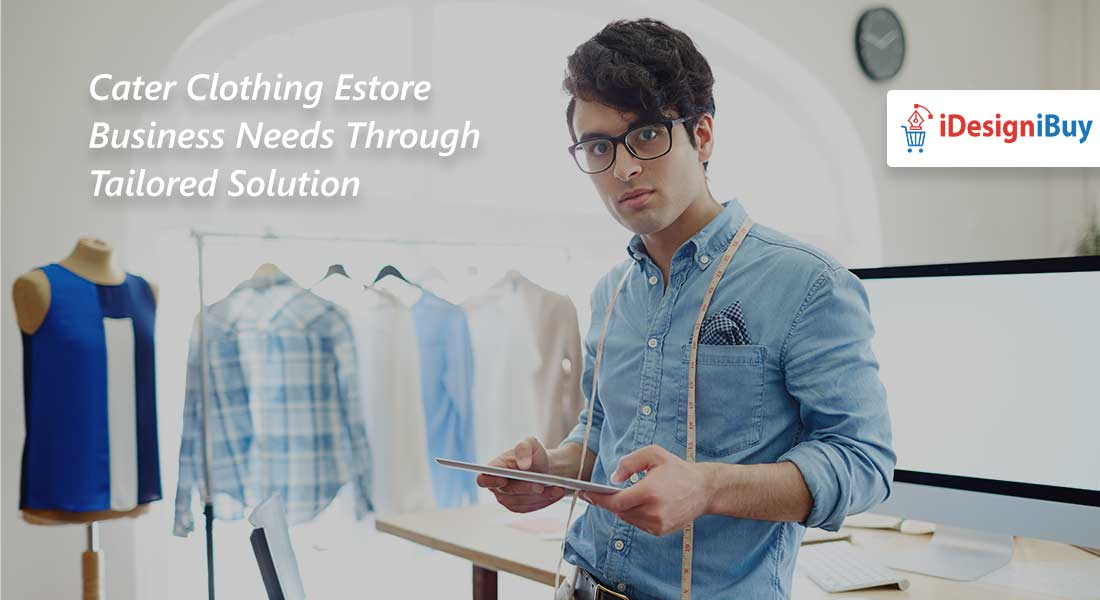 Cater Clothing Estore Business Needs Through Tailored Solution