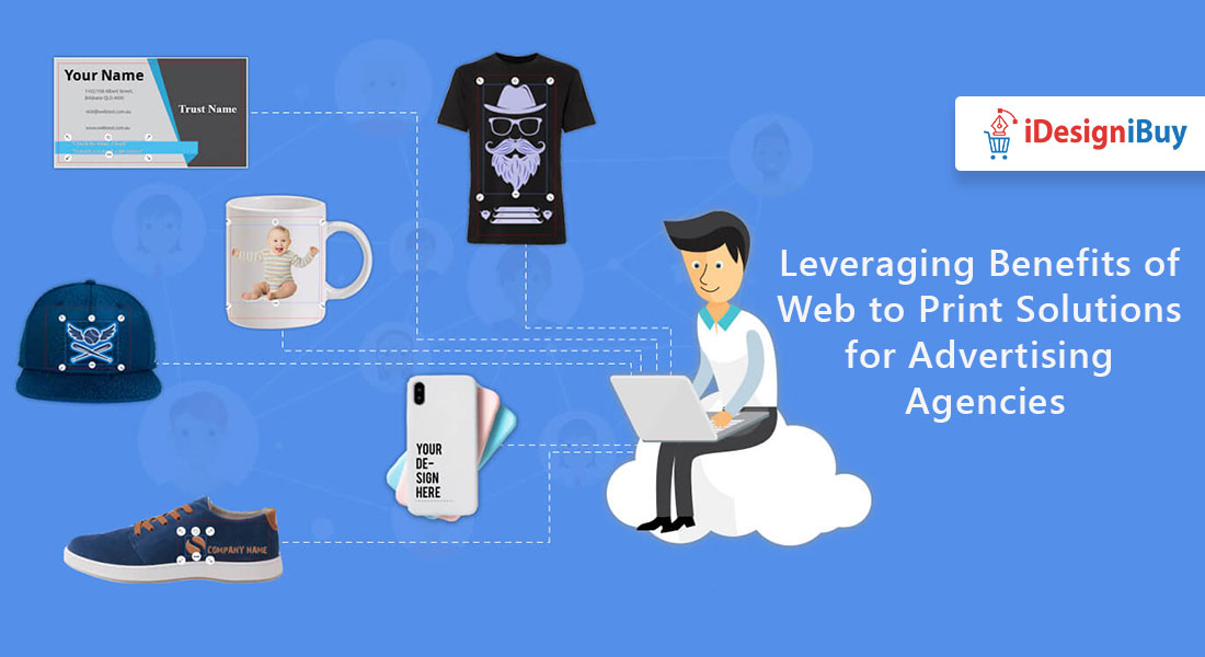 Leveraging Benefits of Web to Print Solutions for Advertising Agencies