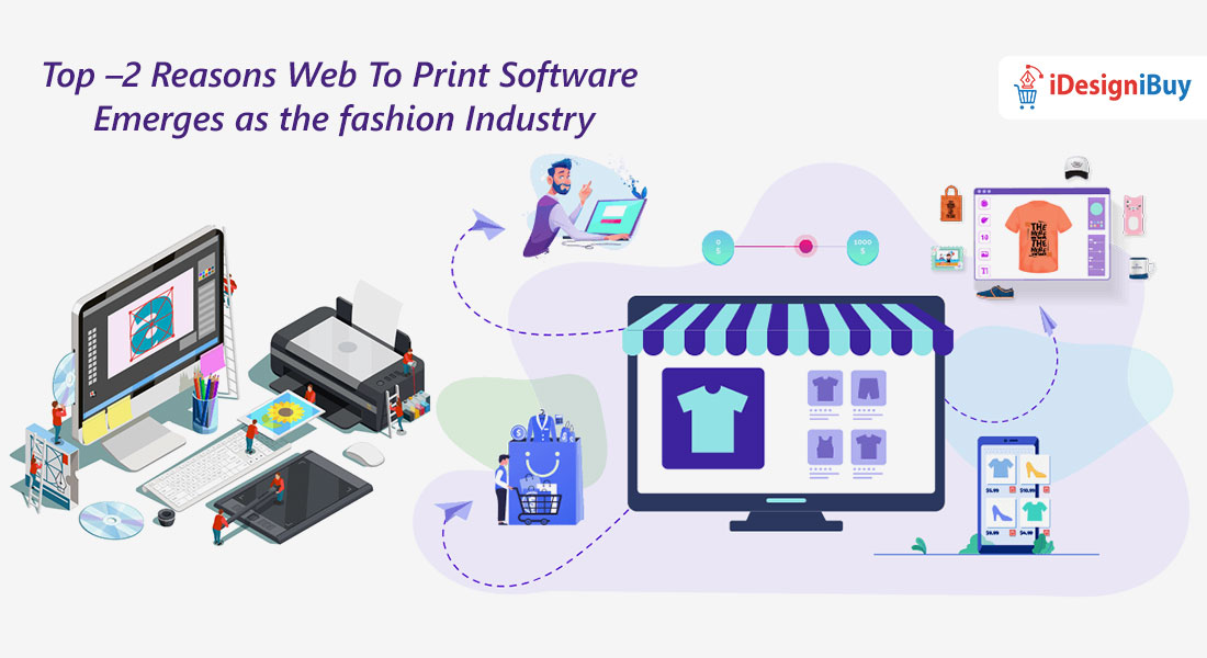 Top –2 Reasons Web To Print Software Emerges as the Fashion Industry Future